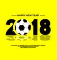 2018 happy new year football vector image