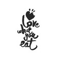 love what you eat calligraphy lettering vector image