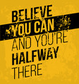 believe you can and you have halfway there vector image