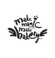 Make magic make bakery calligraphy lettering vector image