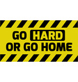 Go hard or go home sign vector image