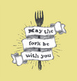 May the fork be with you kitchen and cooking food vector image