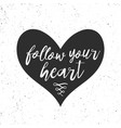 follow your heart hand drawn inspirational quote vector image