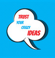 trust your crazy ideas motivational and vector image
