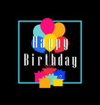 happy birthday balloons and gifts greeting card vector image
