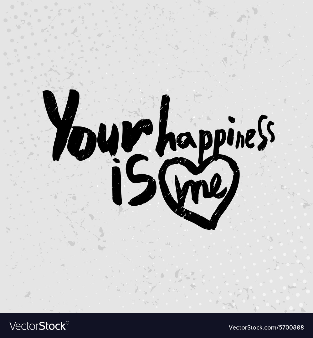 Your happiness is me  hand drawn quotes black on vector