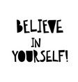 believe in yourself card inspirational and vector image