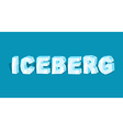 Iceberg word Letters of ice Cold lettring vector image