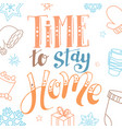 time to stay home handwritten modern brush vector image