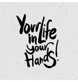 Your life in your hands - hand drawn quotes black vector image