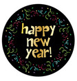 happy new year in colorful confetti circle frame vector image