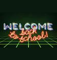 welcome back to school retro neon vector image