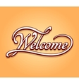 Welcome lettering calligraphy vector image vector image