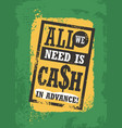 All we need is cash in advance vector image