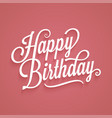 happy birthday vintage lettering birthday card vector image