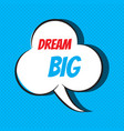 dream big motivational and inspirational quote vector image