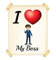 I love my boss vector image vector image