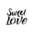 letters calligraphy sweet love hand drawing vector image