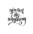 you can do anything black and white hand lettering vector image
