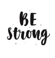 be strong hand written lettering quote vector image