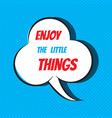 comic speech bubble with phrase enjoy the little vector image