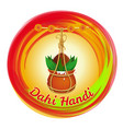 Dahi handi earthen pot with makhan and coconut vector image