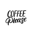 coffee please hand written lettering vector image