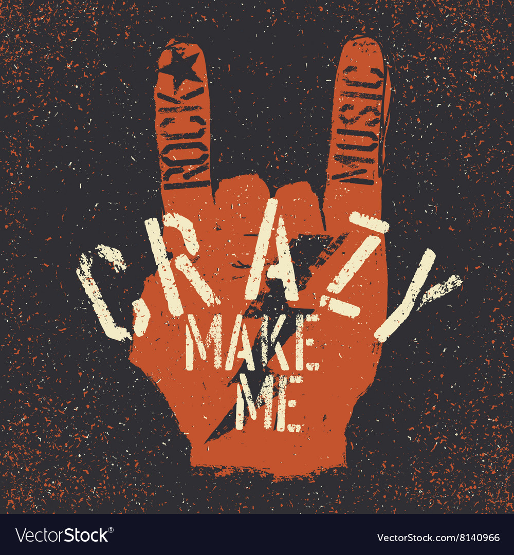 Rock music make me crazy grunge lettering with vector
