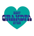 best grandpa ever on blue heart vector image