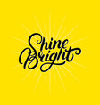 Shine bright hand written lettering vector image