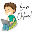 boy works on computer and phrase learn online vector image