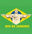 jesus christ statue rio de janeiro brazil flag vector image