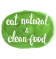 Eat natural and clean food lettering on watercolor vector image