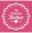 colorful my beloved mother lettering emblem vector image