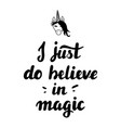 hand lettering i just do believe in magic vector image