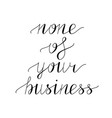 none of your business hand lettering vector image