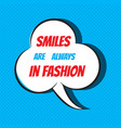 smiles are always in fashion motivational and vector image