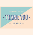 greeting card with text thank you so much vector image