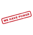 We Have Power Rubber Stamp vector image