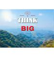 Think big text on Nature landscape Backgroud vector image