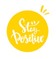 stay positive hand drawn calligraphy lettering vector image