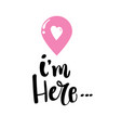 i am here hand drawn typography lettering phrase vector image