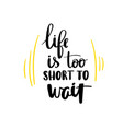life is too short to wait lettering phrase vector image