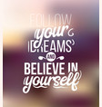 follow your dreams and believe in yourself vector image