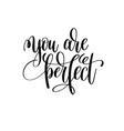 you are perfect black and white ink lettering vector image