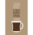 Cup of hot coffee with steam Good morning Poster vector image