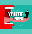 dismissal poster youre fired red boss shouts vector image
