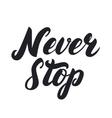 Never stop hand written lettering vector image
