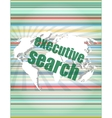executive search word on digital screen mission vector image