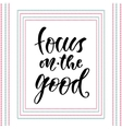 Focus on the good modern calligraphy vector image